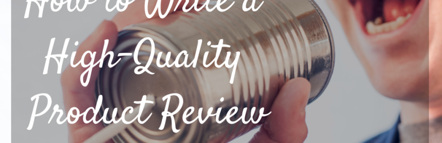 How to Write a High-Quality Product Review