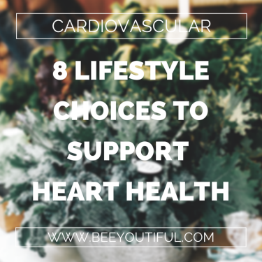 8 Lifestyle Choices to Support Heart Health from Beeyoutiful.com