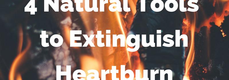 4 Natural Tools to Extinguish Heartburn