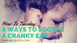 How-To Tuesday: 8 Ways to Soothe a Cranky Ear from Beeyoutiful.com