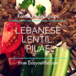 #FoodieFriday: Lebanese Lentil Pilaf from Beeyoutiful.com