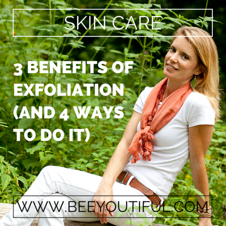 How-To Tuesday: 3 Benefits of Exfoliation (And 4 Ways To Do It) from Beeyoutiful.com