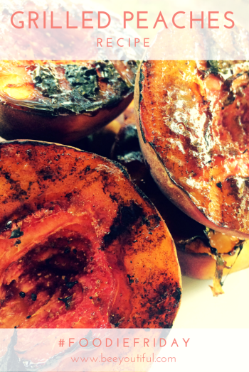 #FoodieFriday- Grilled Sweet Peaches Recipe