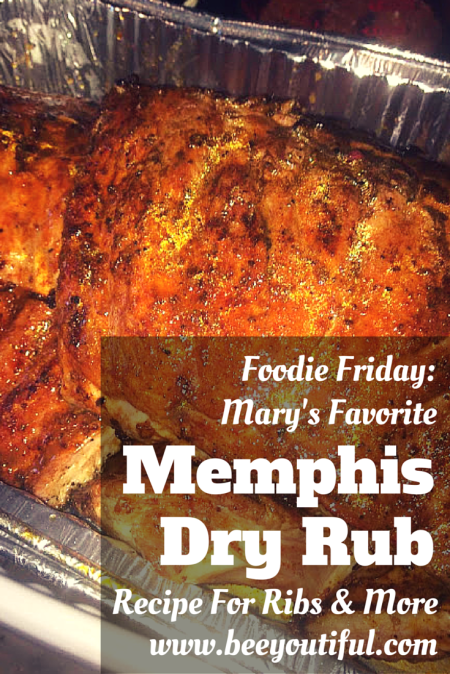 #FoodieFriday- Mary's Favorite Memphis Dry Rub Recipe from Beeyoutiful.com