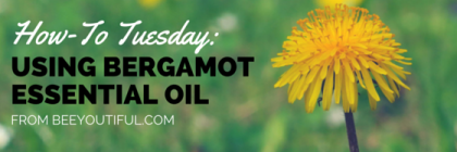 #HowToTuesday- Using Bergamot Essential Oil from Beeyoutiful.com (2)