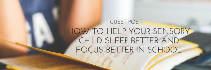 How to help your sensory child sleep better and focus better in school from Beeyoutiful.com
