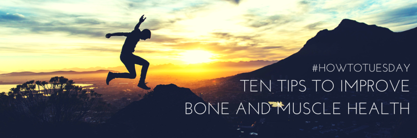 #HowToTuesday- Ten Tips to Improve Bone and Muscle Health from Beeyoutiful.com (1)