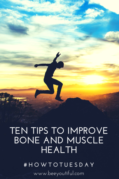 #HowToTuesday- Ten Tips to Improve Bone and Muscle Health from Beeyoutiful.com