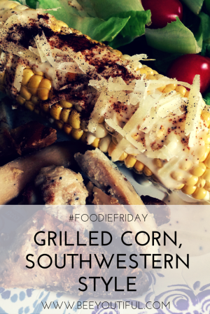 #FoodieFriday- Grilled Corn, Southwestern Style from Beeyoutiful.com