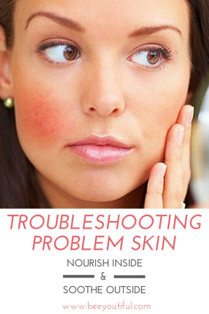 Troubleshooting Problem Skin- Nourish Inside and Soothe Outside with Beeyoutiful.com