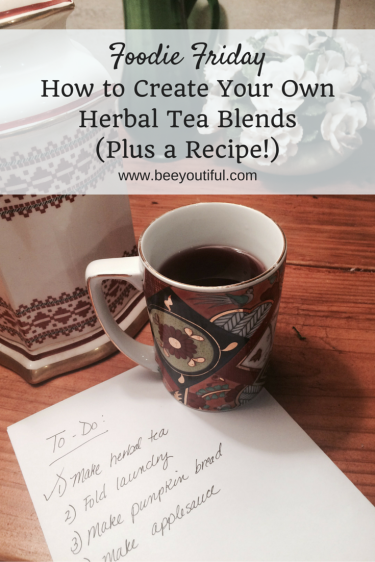 #FoodieFriday- How to Create Your Own Herbal Tea Blends (Plus a Recipe!) from Beeyoutiful.com (1)