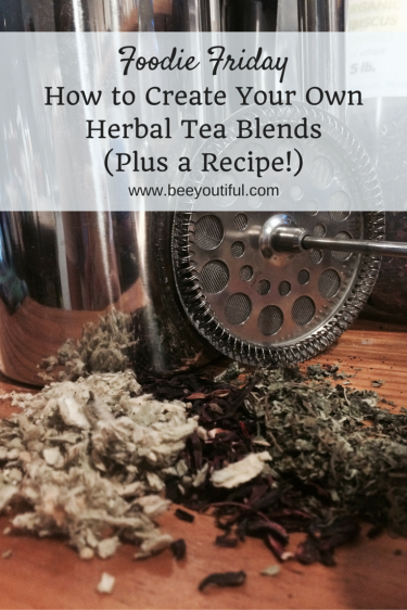 #FoodieFriday- How to Create Your Own Herbal Tea Blends (Plus a Recipe!) from Beeyoutiful.com (2)