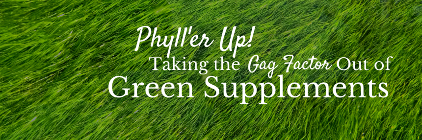 Phyll'er Up! Taking the Gag Factor Out of Green Supplements from Beeyoutiful.com