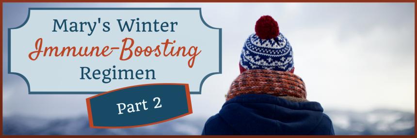Mary's Winter Immune-Boosting Regimen Pt 2 from Beeyoutiful.com