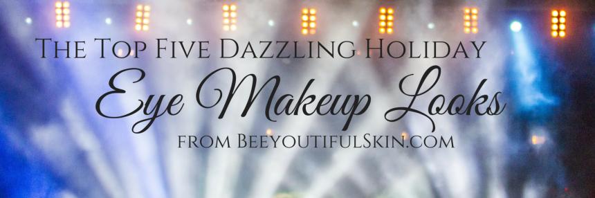 header Top Five Dazzling Holiday Eye Makeup Looks from BeeyoutifulSkin.com