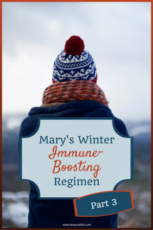 Mary's Winter Immune-Boosting Regimen Pt 3 from Beeyoutiful.com